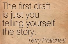 First drafts = Figuring it all out in your own head.