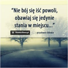 Nie bój się iść powoli... #Przysłowie-Chińskie, #Motywujące-i-inspirujące Motto, Motivational Words, Inspirational Quotes, Saving Quotes, Positive Mind, In My Feelings, True Quotes, Life Is Good, Quotations
