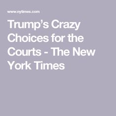 Trump's Crazy Choices for the Courts - The New York Times
