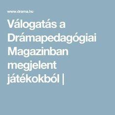 Válogatás a Drámapedagógiai Magazinban megjelent játékokból   Coaching, Kindergarten, Drama, Education, Creative, Teaching Ideas, School, Projects, Deko