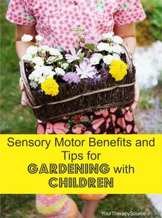 Sensory Motor Benefits and Tips for Gardening with Children www.YourTherapySource.com