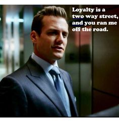 from Suits S3E01 Arrangement.  Harvey Specter Quotes. Loyalty. Two Way Street. Gabriel Macht