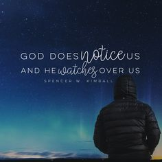 """""""God does notice us, and he watches over us."""" -Spencer W. Kimball LDS Quotes…"""
