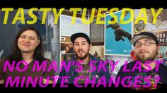 Tasty Tuesday: No Man's Sky gets changed last minute.