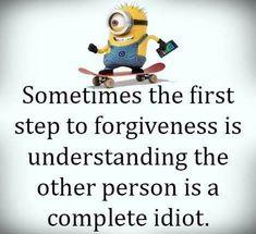 Forgiveness, idiot humor. Dealing with idiots.