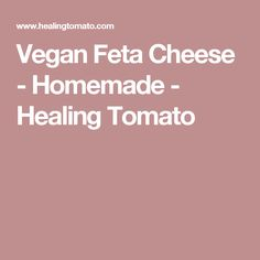Vegan Feta Cheese - Homemade - Healing Tomato