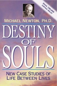 Destiny Of Souls New Case Studies of Life Between Lives (2000) by Dr. Michael Newton   The Michael Newton Institute for Life Between Lives Hypnotherapy