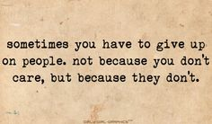 letting go... Soooo true. Some people think the world revolves around them. Stop being selfish. It's so heartless.