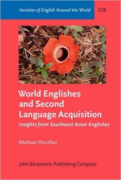 World Englishes and second language acquisition : insights from Southeast Asian Englishes / Michael Percillier Publicación Amsterdam ; Philadelphia : John Benjamins Publishing Company, [2016]
