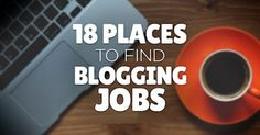 18 Places to Find Blogging Jobs: An Essential Resource for Freelance Bloggers - by Heather van der Hoop...