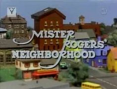 Mister Rogers' Neighborhood. *