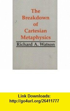 The Breakdown of Cartesian Metaphysics (Hackett Publishing) (9780872204065) Richard A. Watson , ISBN-10: 0872204065  , ISBN-13: 978-0872204065 ,  , tutorials , pdf , ebook , torrent , downloads , rapidshare , filesonic , hotfile , megaupload , fileserve