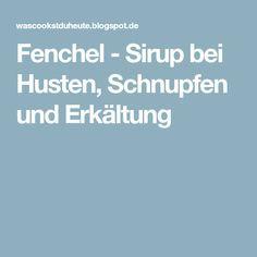 Fenchel - Sirup bei Husten, Schnupfen und Erkältung