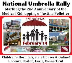 National Umbrella Rally - Marking the 2nd Anniversary of the Medical Kidnapping of Justina Pelletier -- Children's Hospitals, State Houses, & Online!   Phoenix, Boston, Lurie, Connecticut