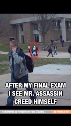 Assassins every where.