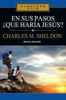 En sus pasos, ̈qué haría Jesús? / Charles M. Sheldon.