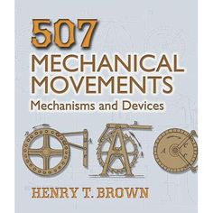 507 Mechanical Movements: Mechanisms and Devices (Dover Science Books): Henry T. Science Books, Science Diy, Teaching Science, Science Projects, Dover Publications, Simple Machines, Mechanical Engineering, Mechanical Design, Industrial Revolution