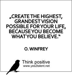 CREATE THE HIGHEST, GRANDEST VISION POSSIBLE FOR YOUR LIFE, BECAUSE YOU BECOME WHAT YOU BELIEVE. #WINFREY #zitat #bestrong #inspirepeople #inspire #vision #nevergiveup #believeinyou #career #job #beyoutiful #leben #lebensweisheit #motivation #inspiration #inspired #dreambig #stayinspired #liveinspired #live #life #laugh #learn #believe #beyou #lovelife #livelife #believeinyou #worklife #worklifebalance #thouts #think #quotes #thinkpositive #thinkbig #thinkahead #yes #yes2talent #yes2career