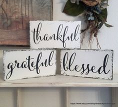 Grateful, Thankful, Blessed Beautiful set of 3 signs for your home or as gift giving. Each sign measures 9 x 5. You will receive the set of 3. VINTAGE SOFT IVORY / AGED BLACK LETTERING. Ready for hanging! ~♥~ ~♥~ ~♥~ PURCHASING & SHIPPING INFORMATION ~♥~ ~♥~ ~♥~ All signs are handcrafted & aged to perfection...one at a time, just for you upon purchase. Depending on my work load, shipping time will be 4 to 5 wks. for all signs. Design and artistry will remain the same; chippy cr...