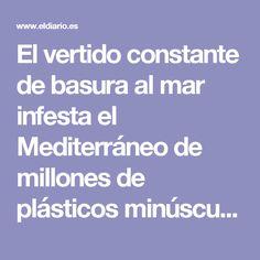 El vertido constante de basura al mar infesta el Mediterráneo de millones de plásticos minúsculos