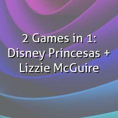 2 Games in 1: Disney Princesas + Lizzie McGuire