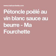 Pétoncle poêlé au vin blanc sauce au beurre - Ma Fourchette Cooking, Loin, Desserts, White Wine, Bon Appetit, Cooking Food, Recipes, Kitchen, Tailgate Desserts
