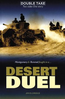 Desert Duel by Jim Eldridge. The story of two of the greatest warlords in history; Montgomery is put in charge of the Allied Eighth Army by Winston Churchill, while 'The Desert Fox', Rommel, is Hitler's favourite. They are destined to meet in the blistering heat of the North African desert in one of the most crucial battles of the war. The outcome will change the course of history – but victory will only go to one man…