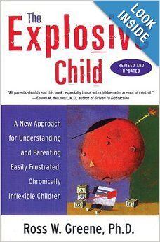 The Explosive Child: A New Approach for Understanding and Parenting Easily Frustrated, Chronically Inflexible Children: Ross W. Greene: 9780…Vita recommended