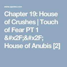 Chapter 19: House of Crushes   Touch of Fear PT 1 // House of Anubis [2]