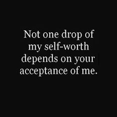 My motto that I live my life by!! The moment you let go of seeking approval from others the moment you are set free!!!