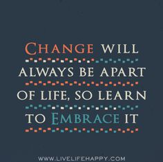Change will always be apart of life so learn to embrace it. Theory Of Life, Life Quotes Tumblr, Live Life Happy, Motivational Quotes, Inspirational Quotes, School Quotes, Positive Inspiration, Simple Words, Powerful Words