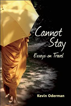 Cannot Stay: Essays on Travel by Kevin Oderman.