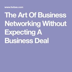 The Art Of Business Networking Without Expecting A Business Deal