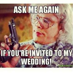 Anyone who asks if they're invited may not live to tell the tale.