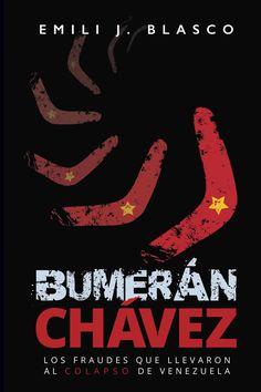 Bumerán Chávez: Los fraudes que llevaron al colapso de Venezuela: Emili J Blasco