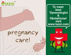Take care of your pregnancy, Consult with the best Gynecologist and Obstetrician. Visit:- www.lazoi.com.