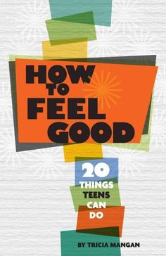 How to Feel Good: 20 Things Teens Can Do