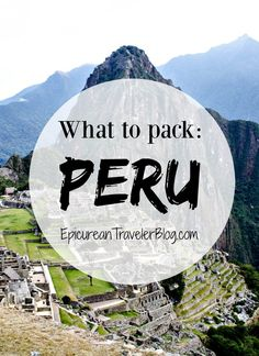 The ultimate packing list for a three-week trip in Peru | EpicureanTravelerBlog.com