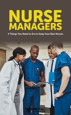 Nurse Managers: 3 Things You Need to Do to Keep Your Best Nurses - Nurseslabs