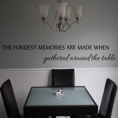 The Fondest Memories Are Made When Gathered Around The Table Vinyl Wall Decal $12.99
