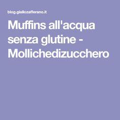 Muffins all'acqua senza glutine - Mollichedizucchero
