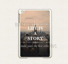 Ipad Mini Cases , Ipad 2 Case, Ipad 3 Cover, - Life is a Story Inspirational Quote Ipad Case, Best Hard Cover for Ipads