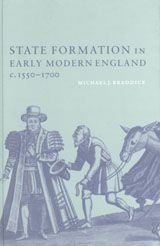State formation in early modern England c.1550-1700 - by Michael J. Braddick : Cambridge University Press, 2000. ACLS ebook