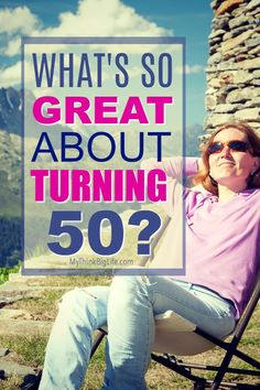There are so many good things about turning 50 that can make it the best time of your life!  You can be healthy, sexy, beautiful, and create a life you love after 50.