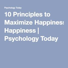 10 Principles to Maximize Happiness | Psychology Today