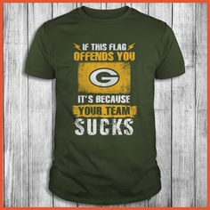Green Bay Packers - If This Flag Offends You It's Because Your Team Sucks Shirt
