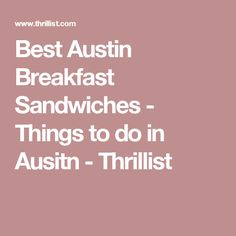 Best Austin Breakfast Sandwiches - Things to do in Ausitn - Thrillist