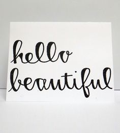 """Hello Beautiful"""