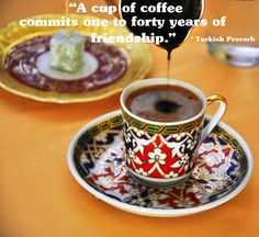 """""""A Cup of Coffee commits 40 years of friendship"""" Turkish proverb www.fb.com/SummerinTurkey"""