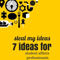 Steal My Ideas: 7 Ideas for Student Affairs Pros - courtoconnell.com